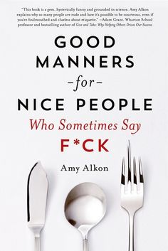 Good Manners for Nice People Who Sometimes Say F*ck [Well, clearly I'm going to need to read this.]