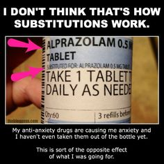"""I think they replaces my generic xanax with genericer xanax. Also, """"genericer"""" is now a word. Please add it to your spellcheck."""