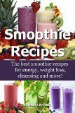 Smoothie Recipes: The best smoothie recipes for increased energy, weight loss, cleansing and more! (smoothie recipes, smoothie recipes for weight loss, smoothie recipe book Book 1) - http://howtomakeastorageshed.com/articles/smoothie-recipes-the-best-smoothie-recipes-for-increased-energy-weight-loss-cleansing-and-more-smoothie-recipes-smoothie-recipes-for-weight-loss-smoothie-recipe-book-book-1/