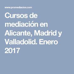 Cursos de mediación en Alicante, Madrid y Valladolid. Enero 2017