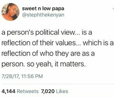 A person's political view...is a reflection of their values...which is a reflection of who they are as a person, so yeah, it matters.