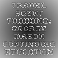 Travel Agent Training: George Mason Continuing Education