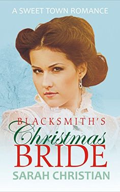 Blacksmith's Christmas Bride (Sweet Town Clean Historical Western Romance Book 9) by [Christian, Sarah]