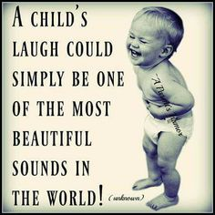 A child's laugh could simply be...