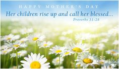 Her children rise up and call her blessed - Proverbs Happy Mothers Day Images, Mothers Day May, Happy Mother Day Quotes, Mothers Day Pictures, Mother Day Wishes, Mother Quotes, Blessed Mother, Mothers Day Bible Verse, Prayer For Mothers