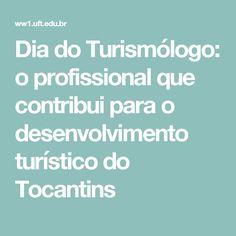 Dia do Turismólogo: o profissional que contribui para o desenvolvimento turístico do Tocantins