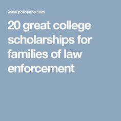 20 great college scholarships for families of law enforcement