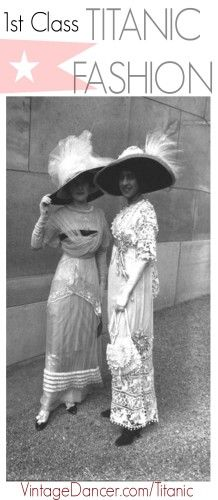 1st class Titanic fashion: Elegant dresses, large picture hats, rich costume accessories.  Learn the history at VintageDancer.com