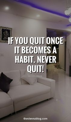 If you quit once it become a habit. Never quit!