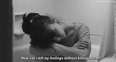 How can I kill all those feelings without killing myself?