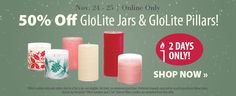 50% off GloLite Jars & GloLite Pillars  November 24th & 25th Online Only !! Take advantage of this great savings today~stock up for the Holidays~~