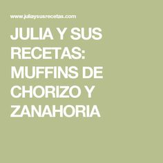 JULIA Y SUS RECETAS: MUFFINS DE CHORIZO Y ZANAHORIA