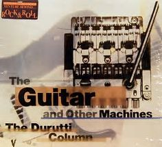 "The Durutti Column, ""The Guitar and Other Machines"""