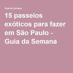 15 passeios exóticos para fazer em São Paulo - Guia da Semana