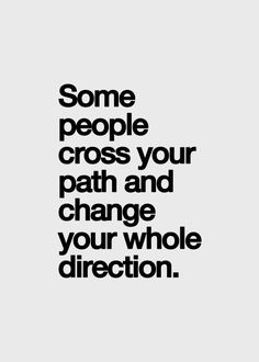 """Some people cross your path and change your whole direction."" Truth! #inspiration"