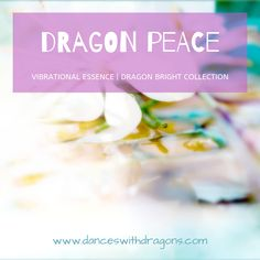 Maybe you need the deep nurturing of Dragon Peace. This Dragon Bright essence was created with the gift of radiant sunshine and light to offer you calm, serenity, love, lightness and BLISS!