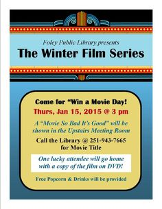 """The Foley Public Library's Winter Film Series continues on Thurs, Jan 15, 2015 @ 3 pm - PLEASE NOTE TIME CHANGE!  It will be """"Win a Movie Day!"""" so come for a """"Movie So Bad It's Good"""" along with Free Drinks & Popcorn.  You might even go home with a copy of the film on DVD!"""