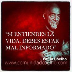 Si entiendes la vida... - @Paulo Fernandes Fernandes Fernandes Coelho - http://www.instagram.com/comunidadcoelho | #PauloCoelho #Vida #Life #Loveit www.comunidadcoelho.com
