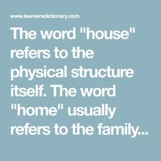 """The word """"house"""" refers to the physical structure itself. The word """"home"""" usually refers to the family or the familiar space within the house. Family Life, Home And Family, Learner's Dictionary, Daily Activities, Where The Heart Is, Editor, Serenity, Physics, Space"""