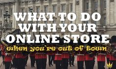 What To Do With Your Online Store When You're Out Of Town
