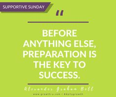 Supportive Sunday -  Before anything else, preparation is the key to success.