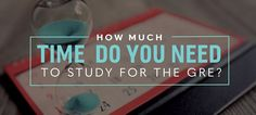 How Much Time Do You Need to Study for the GRE?