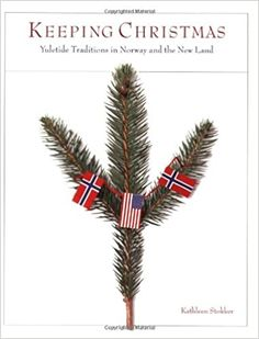Keeping Christmas: Yuletide Traditions in Norway and the New Land: Stokker, Kathleen: 9780873513906: Amazon.com: Books
