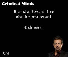 If I am what I have, and if I lose what I have, who then am I -- Erich Fromm said by David Rossi