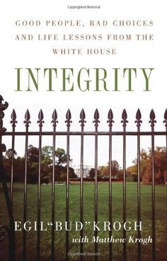 """Integrity: Good People, Bad Choices, and Life Lessons from the White House by Egil """"Bud"""" Krogh. Save 27 Off!. $19.04. 240 pages. Publisher: PublicAffairs; 1 edition (August 27, 2007). Publication: August 27, 2007"""
