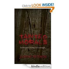 Tainted Morals by: Janene Hudson - When Laura Broderick's world was destroyed, she retreated to the woods to rebuild her life. An anonymous existence and nearly absolute solitude has gone a long way toward healing the scars. But four years later, Laura has discovered she will never truly escape the madman that is after her. Even the FBI couldn't help her before and now she finds herself trying to trust the small town sheriff with her life.