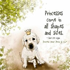 Princesses come in all shapes and sizes | Dog quote