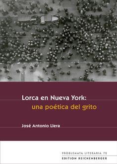 Lorca en Nueva York : una poética del grito / Juan Antonio Llera - Kassel : Reichenberger, 2013