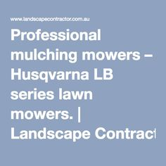 Professional mulching mowers – Husqvarna LB series lawn mowers. | Landscape Contractor Magazine