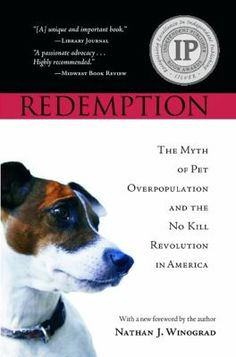 Redemption : the myth of pet overpopulation and the no kill revolution in America / Nathan J. Winograd.