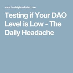 Testing if Your DAO Level is Low - The Daily Headache