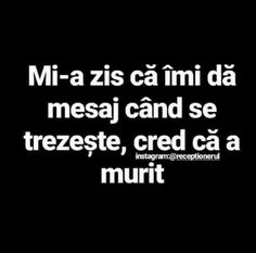 Cred ca a murit. Love Quotes, Funny Quotes, Inspirational Quotes, Funny Times, True Words, Positive Vibes, Sarcasm, Quotations, Texts
