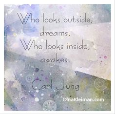 Who looks outside, dreams. Who looks inside, awakes  #CarlJung #quote #quotes #quoteoftheday #psychology