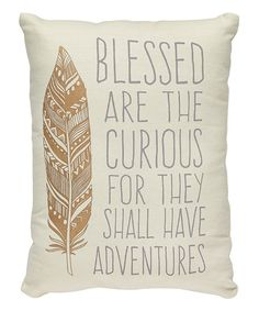 Another great find on #zulily! 'Blessed Are the Curious' Throw Pillow by Collins #zulilyfinds