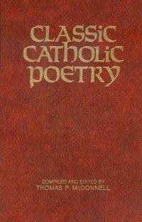 Classic Catholic Poetry by Thomas P. McDonnell http://smile.amazon.com/dp/0879734949/ref=cm_sw_r_pi_dp_FM4Nwb1MJ20JN
