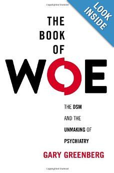 The Book of Woe: The DSM and the Unmaking of Psychiatry: Gary Greenberg: 9780399158537: Amazon.com: Books