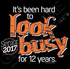 It's been hard to look busy for 12 years.  Senior 2017.