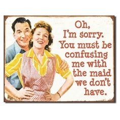 Must Be Confusing Me With The Maid Tin Sign | Funny Wall Decor | RetroPlanet.com