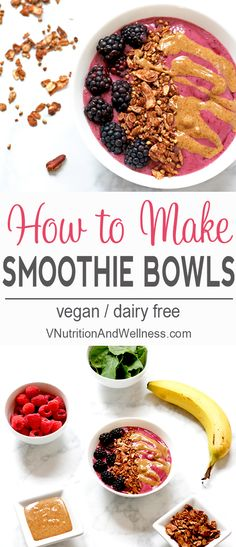 How to Make Smoothie Bowls | Learn how to make a fabulous smoothie bowl with these tips! | Check out how now or pin for later! via @VNutritionist