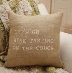 let's go wine tasting on the couch burlap pillow