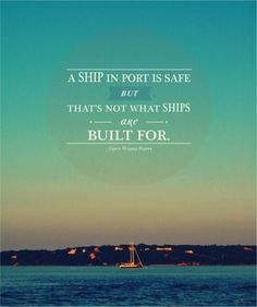 a ship in port is safe but that's not whats ships are build for