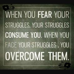 When You Fear Your Struggles, Your Struggles Consume You life quotes life fear struggle life quotes and sayings life inspiring quotes life image quotes The Words, Great Quotes, Quotes To Live By, Awesome Quotes, Motivational Quotes, Inspirational Quotes, Quotable Quotes, Meaningful Quotes, Quotes Quotes