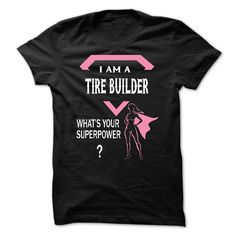 I am a TIRE BUILDER, what is your superpower? T Shirt, Hoodie, Sweatshirt