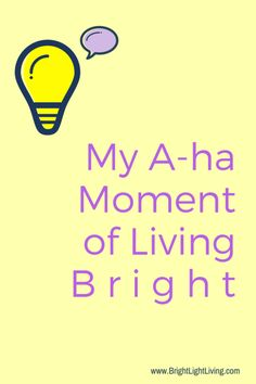 Article from Bright Light Living My A-ha Moment of Living Bright  surpassing fear, living limitless, achieving success