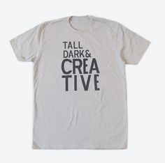 Tall Dark & Creative Tee by Urban Cricket via Uncovet