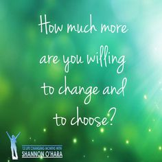 Are you ready for your true living?  You are the only person, entity, thing and one who can change you. What would you like to be and do different today?  #TTTE #ShannonOHara #12LCM #ChangAndChoose